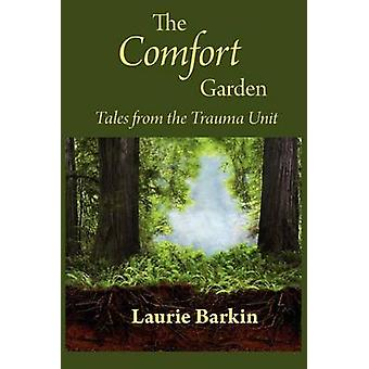 The Comfort Garden Tales from the Trauma Unit by Barkin & Laurie