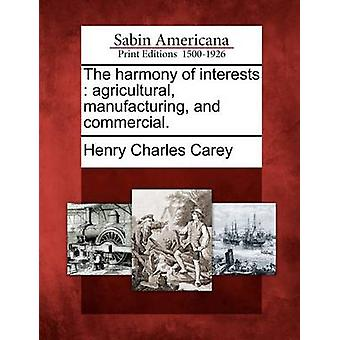 The harmony of interests  agricultural manufacturing and commercial. by Carey & Henry Charles