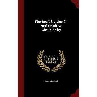 The Dead Sea Scrolls And Prinitive Christianity by Danielou & Jean