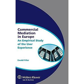 Commercial Mediation in Europe. an Empirical Study of the User Experience by Filler