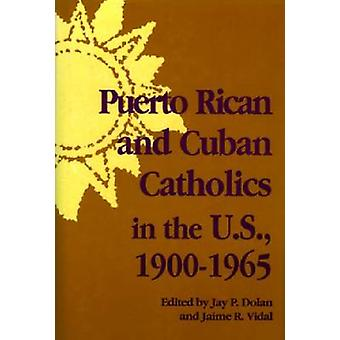 Puerto Rican and Cuban Catholics in the U.S. - 1900-1965 by Jay P Dol