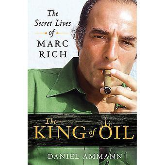 The King of Oil - The Secret Lives of Marc Rich by Daniel Ammann - 978