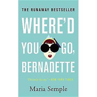 Where'd You Go - Bernadette by Maria Semple - 9780316333603 Book