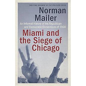 Miami and the Siege of Chicago - An Informal History of the Republican