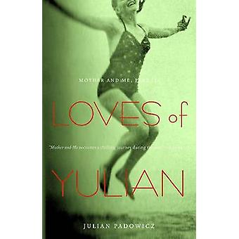 Loves of Yulian - Mother and Me - Part III by Julian Padowicz - 9780897