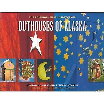 Outhouses of Alaska (2nd) by Harry M Walker - Harry W Walker - 978098