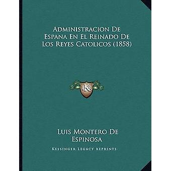 Administracion de Espana En El Reinado de Los Reyes Catolicos (1858)