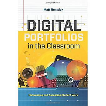 Digital Portfolios in the Classroom - Showcasing and Assessing Student