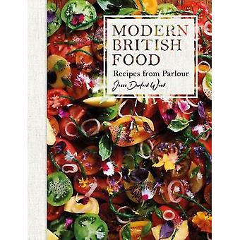 Modern British Food - Recipes from Parlour by Jesse Dunford Wood - 978