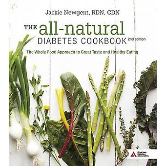 The All-Natural Diabetes Cookbook - The Whole Food Approach to Great T