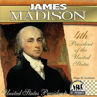 James Madison - 4th President of the United States by Megan M Gunderso