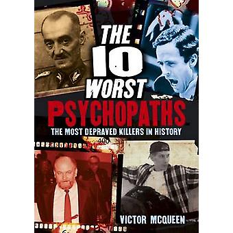 The 10 Worst Psychopaths by Victor McQueen - 9781784282387 Book