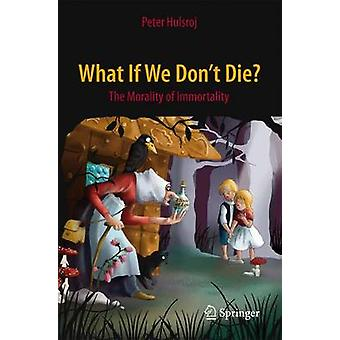 What If We Don't Die? - The Morality of Immortality - 2015 by Peter Hul