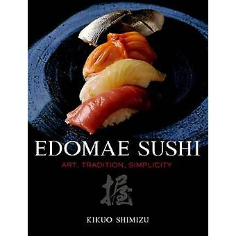 Edomae Sushi - Art - Tradition - Simplicity by Kikuo Shimizu - 9784770
