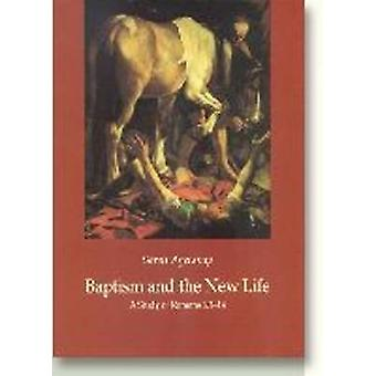 Baptism and the New Life - A Study of Romans by Soren Agersnap - 97887