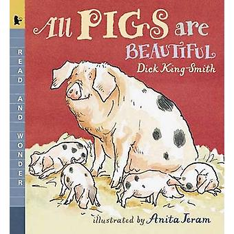 All Pigs Are Beautiful - Read and Wonder (2nd) by Dick King-Smith - An