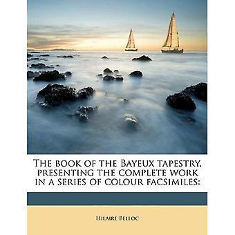 Boken av Bayeuxtapeten, presentera hela arbetet i en serie av färg Facsimiles