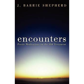 Encounters Poetic Meditations on the Old Testament by Shepherd & J. Barrie