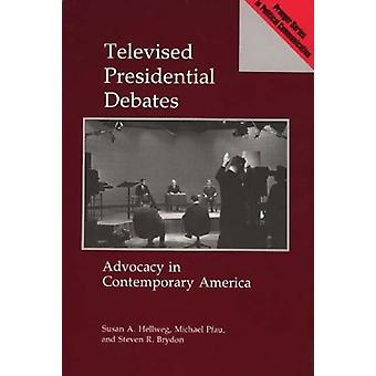 Televised Presidential Debates - Advocacy in Contemporary America by S