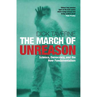 The March of Unreason Science Democracy and the New Fundamentalism by Taverne & Dick