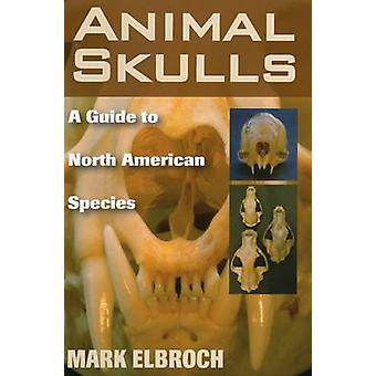Animal Skulls  A Guide to North American Species by Lawrence Mark Elbroch
