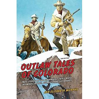 Outlaw Tales of Colorado True Stories of the Centennial States Most Infamous Crooks Culprits and Cutthroats by Murphy & Jan Elizabeth