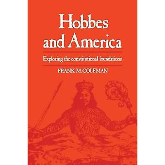 Hobbes and America Exploring the Constitutional Foundations by Coleman & Frank M.