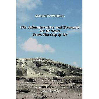 The Administrative and Economic Ur III Texts from the City of Ur by Widell & Magnus