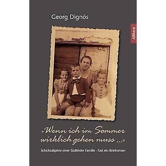 Wenn ich im Sommer wirklich gehen muss ...Schicksalsjahre einer Sdtiroler Familie  Fast ein Briefroman by Digns & Georg