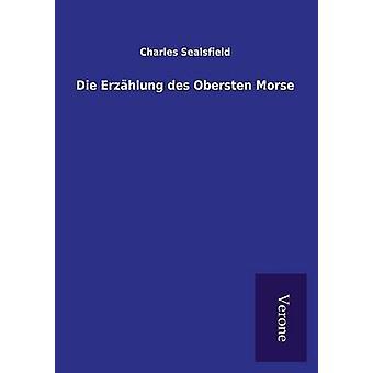 Die Erzhlung des Obersten Morse by Sealsfield & Charles