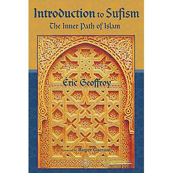 Introduction to Sufism - The Inner Path of Islam by Eric Geoffrey - Ro