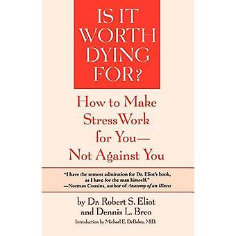 Is It Worth Dying For A SelfAssessment Program to Make Stress Work for You Not Against You by Eliot & Robert S.