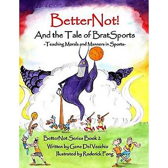 BetterNot And the Tale of Brat Sports Teaching Morals and Manners in Sports by Del Vecchio & Gene