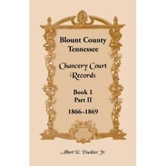 Blount County Tennessee Chancery Court Records Book 1 Part II 18661869 by Dockter & Albert W.