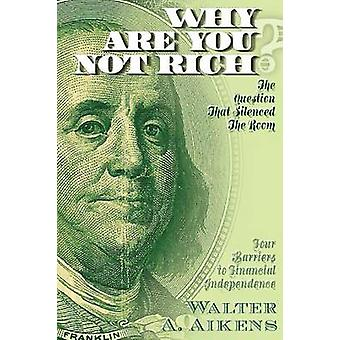 Why Are You Not Rich The Question That Silenced The Room by Aikens & Walter