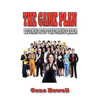 The Game Plan Becoming a Top Performing Leader by Howell & Gene