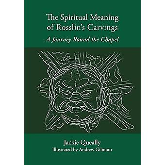 The Spiritual Meaning of Rosslyns Carvings by Queally & Jackie
