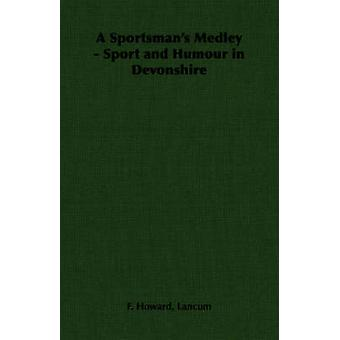 A Sportsmans Medley  Sport and Humour in Devonshire by Lancum & F. Howard Howard