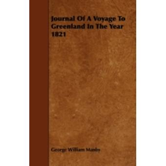 Journal of a Voyage to Greenland in the Year 1821 by Manby & George William