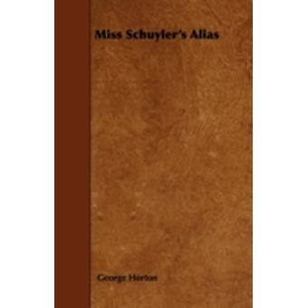 Miss Schuylers Alias by Horton & George