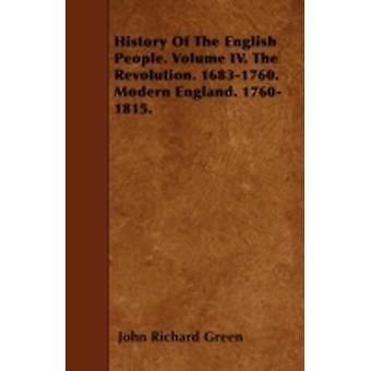 History Of The English People. Volume IV. The Revolution. 16831760. Modern England. 17601815. by Green & John Richard