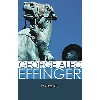 Heroics by Effinger & George A