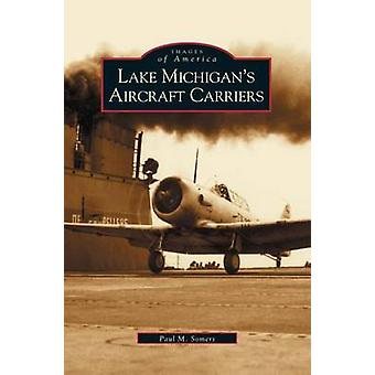 Lake Michigans Aircraft Carriers by Somers & Paul M.