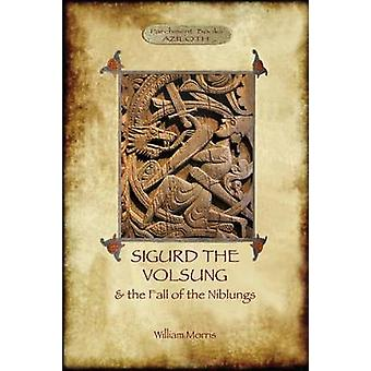 The Story of Sigurd the Volsung and the Fall of the Niblungs Aziloth Books by Morris & William