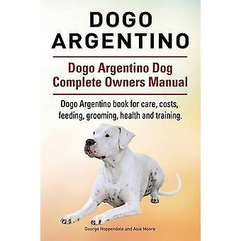 (دوكو أرجنتينو) دوغو أرجنتينو الكلب دليل أصحاب كاملة. Dogo Argentino كتاب لتكاليف الرعاية تغذية الاستمالة الصحة والتدريب. بواسطة هوبندال وجورج