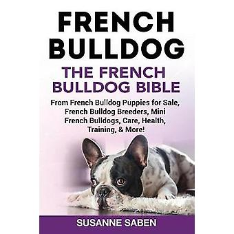 French Bulldog The French Bulldog Bible From French Bulldog Puppies for Sale French Bulldog Breeders French Bulldog Breeders Mini French Bulldogs Care Health Training  More by Saben & Susanne