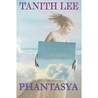 Phantasya A Tanith Lee Anthology by Lee & Tanith