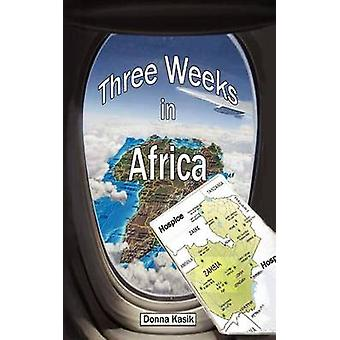 Three Weeks in Africa The Missional Work of Hospice by Kasik & Donna