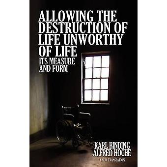Allowing the Destruction of Life Unworthy of Life  Its Measure and Form by Binding & Karl
