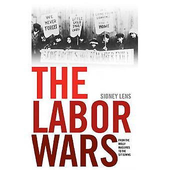 The Labor Wars - From the Molly Maguires to the Sit Downs by Sidney Le